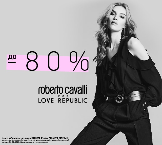 до -80% ROBERTO CAVALLI FOR LOVE REPUBLIC!